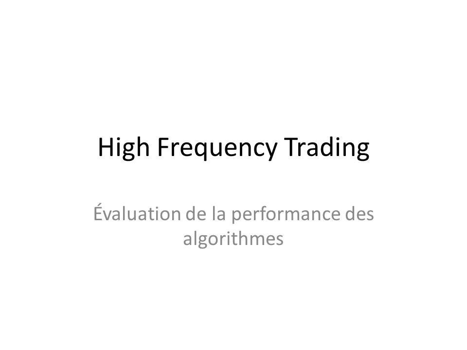 High Frequency Trading Évaluation de la performance des algorithmes