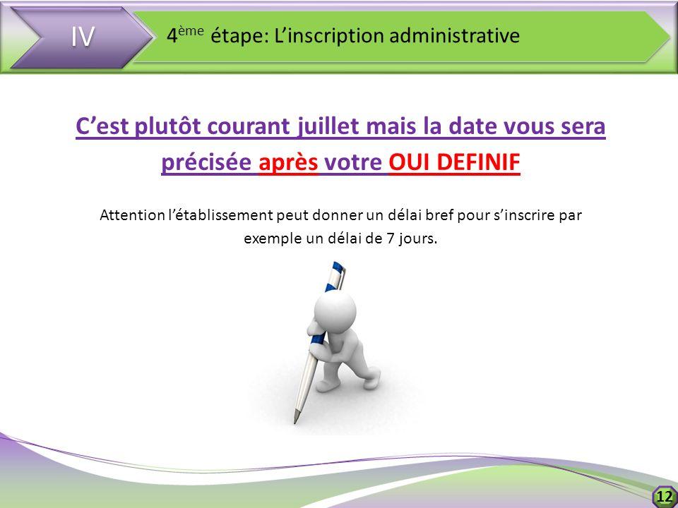 IV 4 ème étape: Linscription administrative Cest plutôt courant juillet mais la date vous sera précisée après votre OUI DEFINIF Attention létablisseme