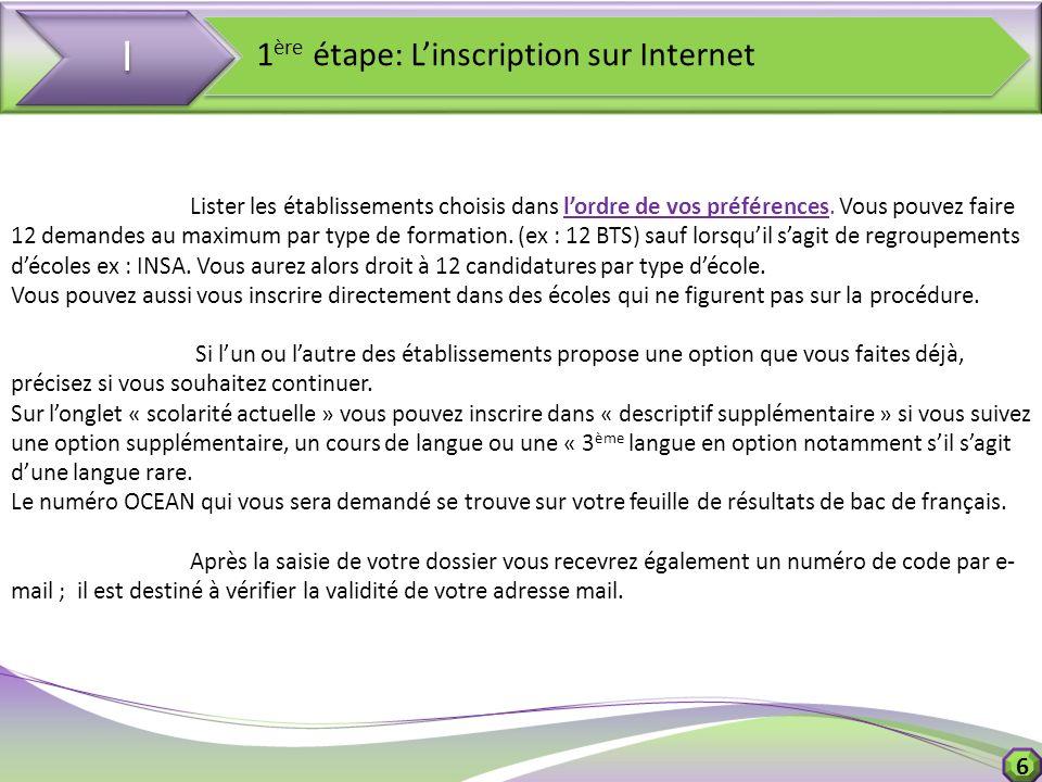 6 I I 1 ère étape: Linscription sur Internet Lister les établissements choisis dans lordre de vos préférences. Vous pouvez faire 12 demandes au maximu