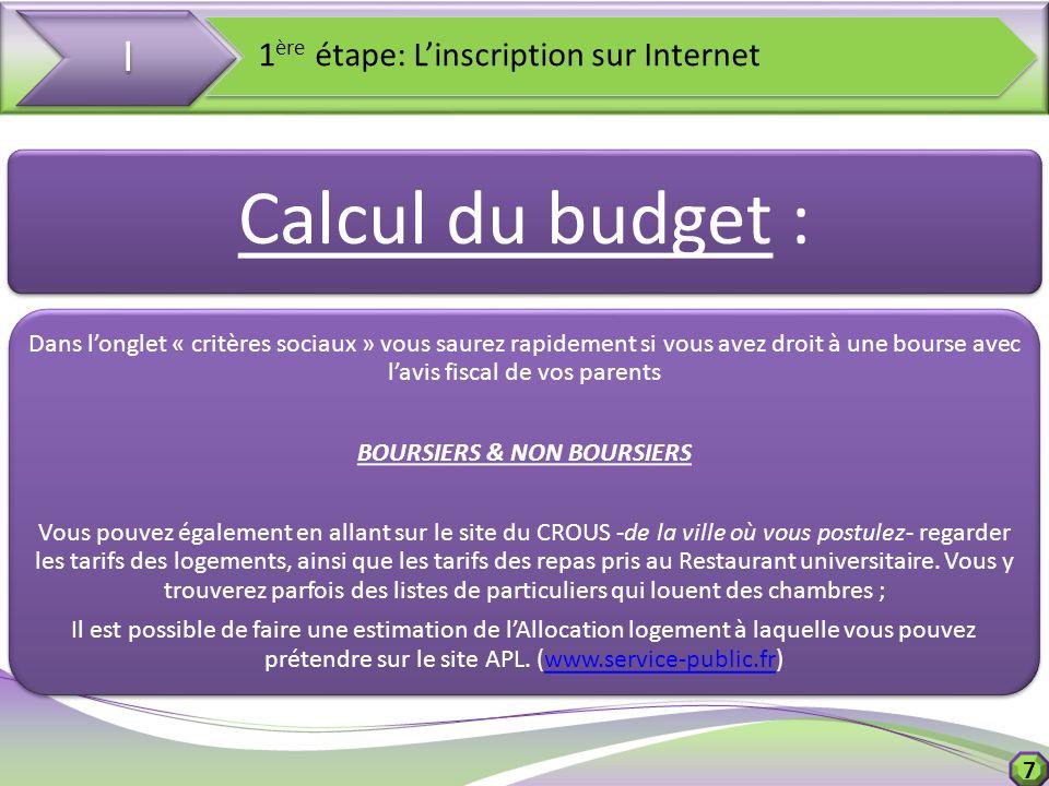 7 I I 1 ère étape: Linscription sur Internet Calcul du budget : Dans longlet « critères sociaux » vous saurez rapidement si vous avez droit à une bour