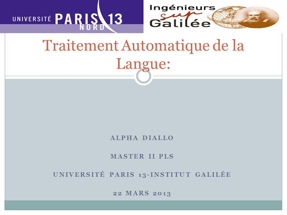 ALPHA DIALLO MASTER II PLS UNIVERSITÉ PARIS 13-INSTITUT GALILÉE 22 MARS 2013 Traitement Automatique de la Langue: