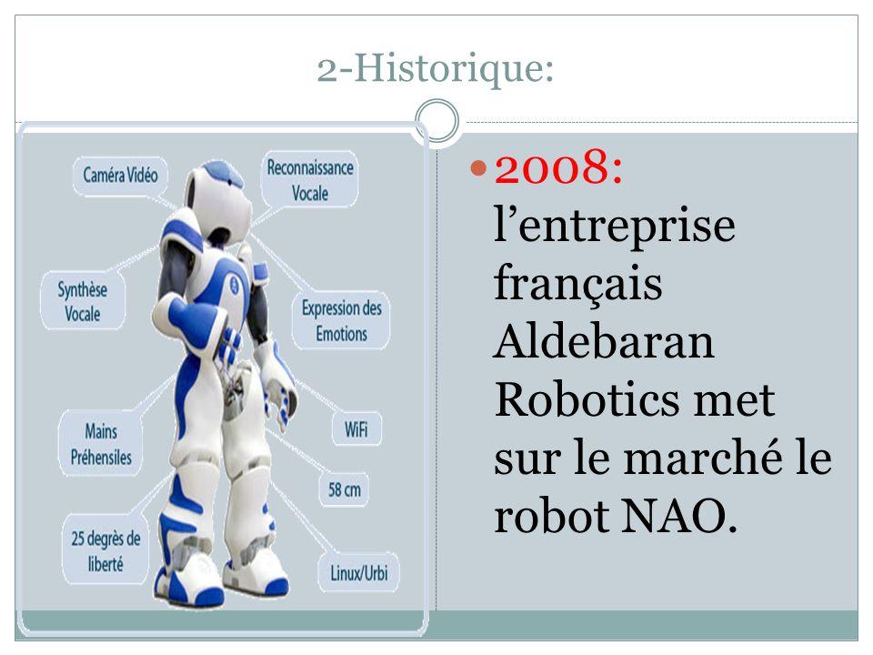 2-Historique: 2008: lentreprise français Aldebaran Robotics met sur le marché le robot NAO.