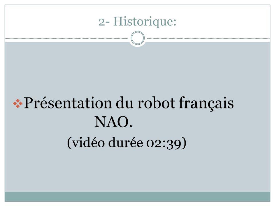 2- Historique: Présentation du robot français NAO. (vidéo durée 02:39)