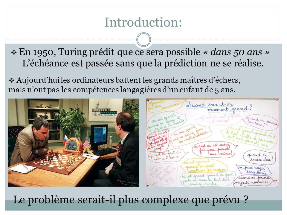 Introduction: En 1950, Turing prédit que ce sera possible « dans 50 ans » Léchéance est passée sans que la prédiction ne se réalise.