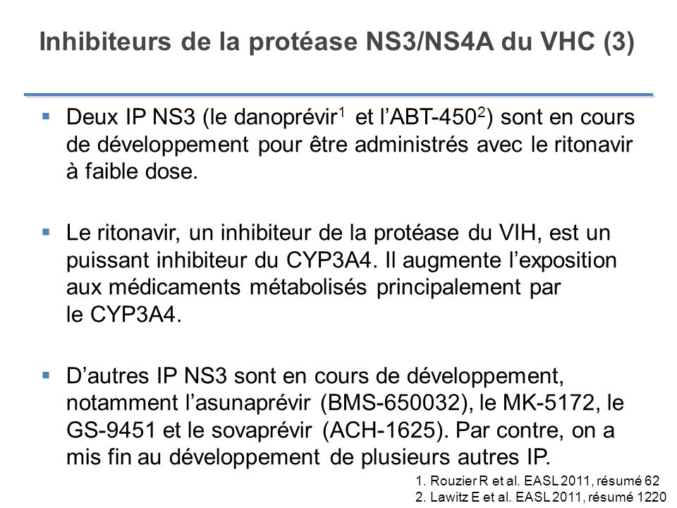 Inhibiteurs de la protéase NS3/NS4A du VHC (3) Deux IP NS3 (le danoprévir 1 et lABT-450 2 ) sont en cours de développement pour être administrés avec