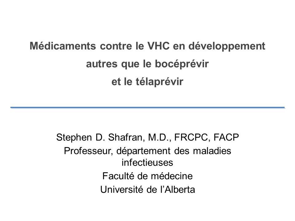 Médicaments contre le VHC en développement autres que le bocéprévir et le télaprévir Stephen D. Shafran, M.D., FRCPC, FACP Professeur, département des