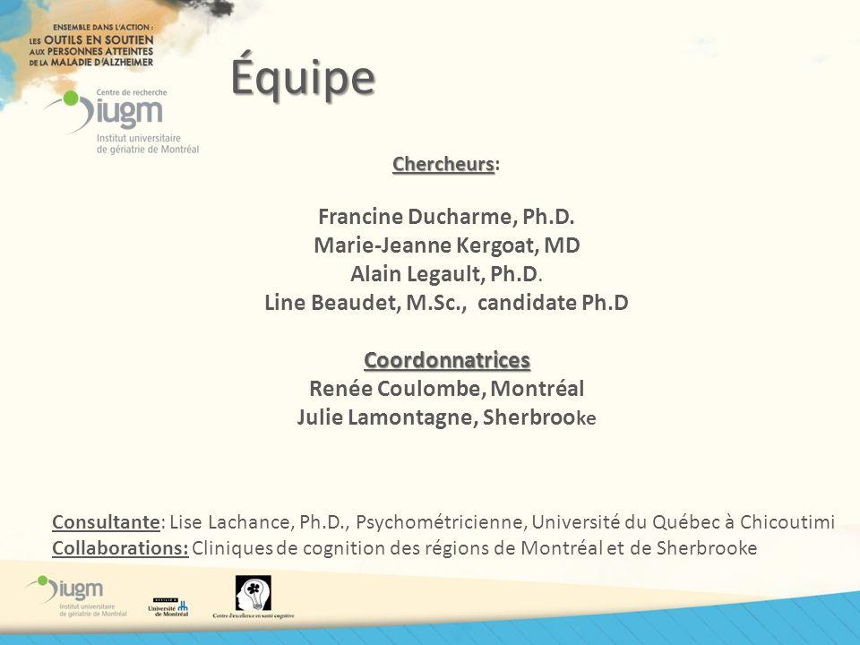 Équipe Chercheurs Chercheurs: Francine Ducharme, Ph.D. Marie-Jeanne Kergoat, MD Alain Legault, Ph.D. Line Beaudet, M.Sc., candidate Ph.DCoordonnatrice