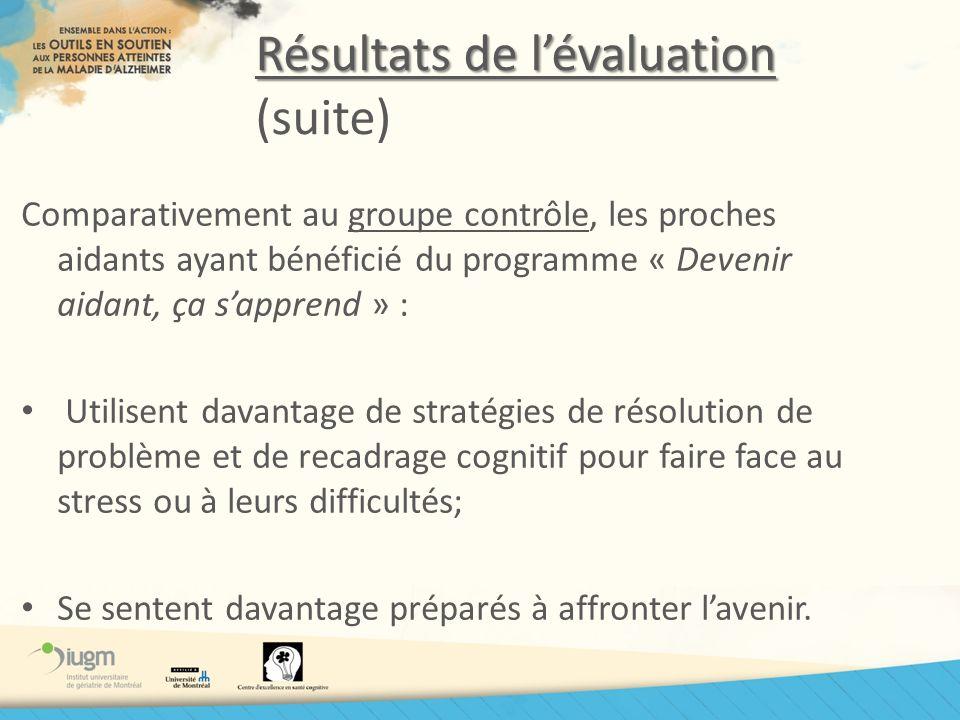 Résultats de lévaluation Résultats de lévaluation (suite) Comparativement au groupe contrôle, les proches aidants ayant bénéficié du programme « Deven