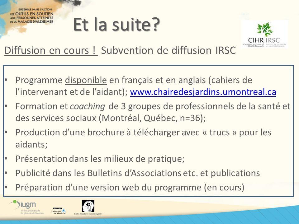 Et la suite? Diffusion en cours ! Subvention de diffusion IRSC Programme disponible en français et en anglais (cahiers de lintervenant et de laidant);