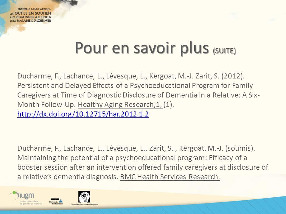 Pour en savoir plus (SUITE) Ducharme, F., Lachance, L., Lévesque, L., Kergoat, M.-J. Zarit, S. (2012). Persistent and Delayed Effects of a Psychoeduca