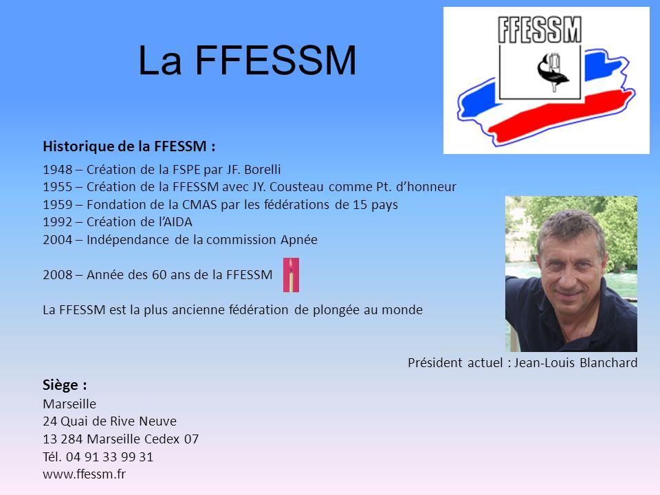 La FFESSM Historique de la FFESSM : 1948 – Création de la FSPE par JF. Borelli 1955 – Création de la FFESSM avec JY. Cousteau comme Pt. dhonneur 1959