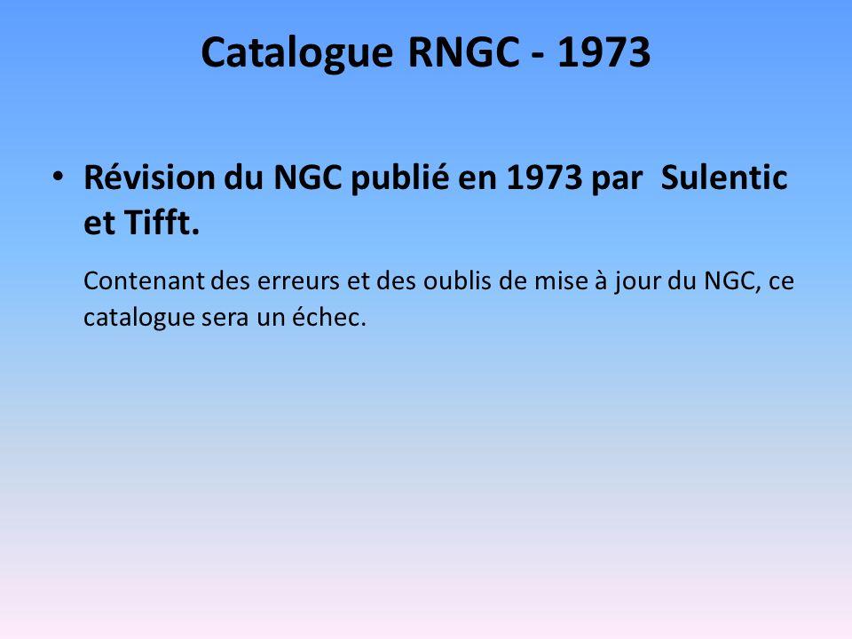 Catalogue RNGC - 1973 Révision du NGC publié en 1973 par Sulentic et Tifft. Contenant des erreurs et des oublis de mise à jour du NGC, ce catalogue se