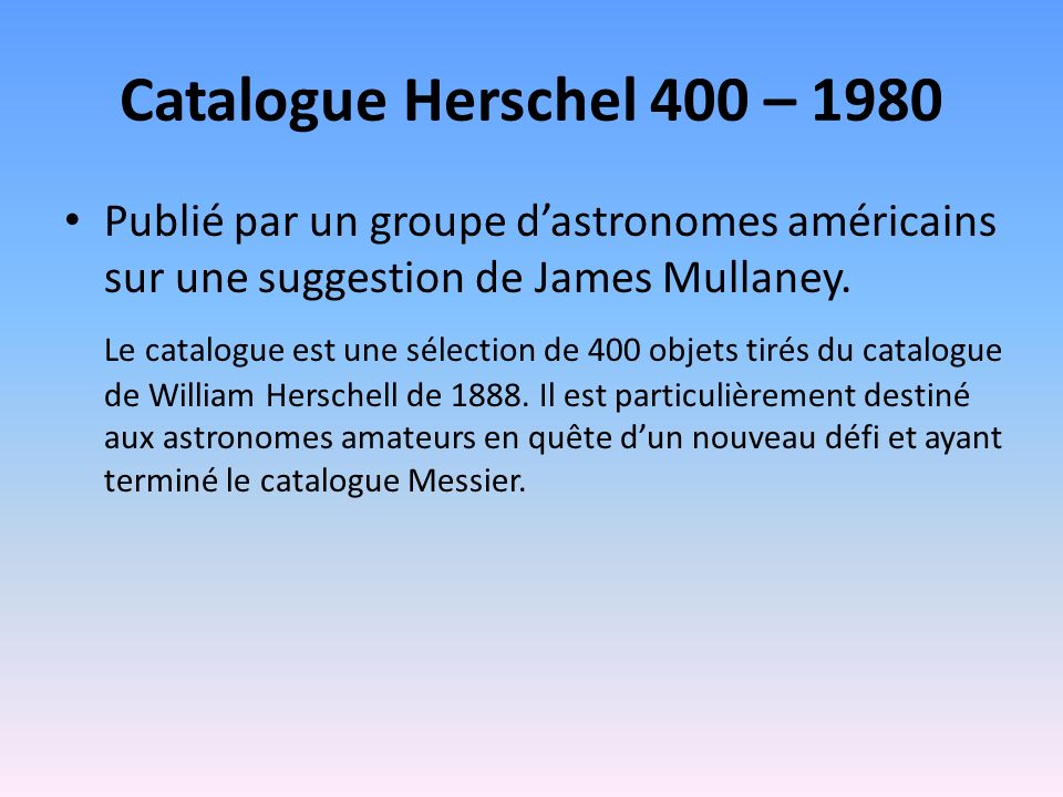 Catalogue Herschel 400 – 1980 Publié par un groupe dastronomes américains sur une suggestion de James Mullaney.