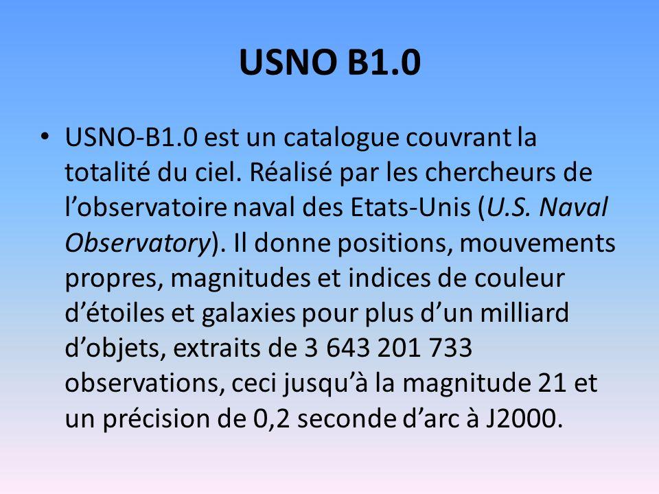 USNO B1.0 USNO-B1.0 est un catalogue couvrant la totalité du ciel. Réalisé par les chercheurs de lobservatoire naval des Etats-Unis (U.S. Naval Observ