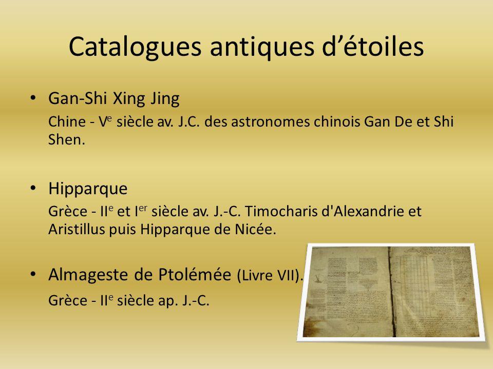 Catalogues antiques détoiles Gan-Shi Xing Jing Chine - V e siècle av. J.C. des astronomes chinois Gan De et Shi Shen. Hipparque Grèce - II e et I er s