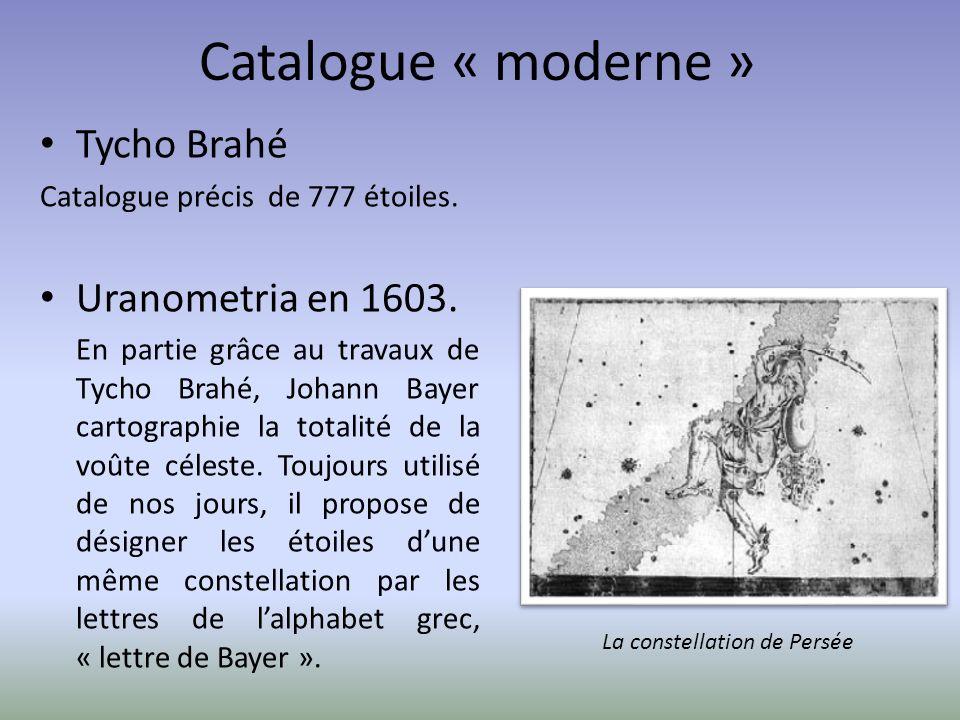 Catalogue « moderne » Tycho Brahé Catalogue précis de 777 étoiles. Uranometria en 1603. En partie grâce au travaux de Tycho Brahé, Johann Bayer cartog