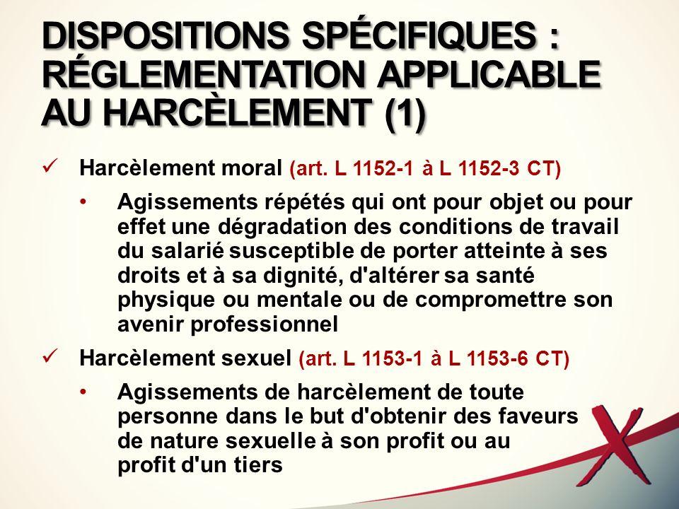 DISPOSITIONS SPÉCIFIQUES : RÉGLEMENTATION APPLICABLE AU HARCÈLEMENT (2) Conséquences Interdiction de toute sanction, licenciement ou mesure discriminatoire directe ou indirecte (ex.