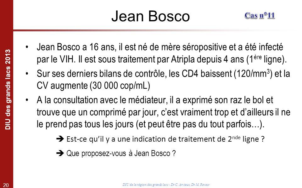 20 DIU des grands lacs 2013 DIU de la région des grands lacs - Dr C. Arvieux, Dr M. Revest Jean Bosco Jean Bosco a 16 ans, il est né de mère séroposit