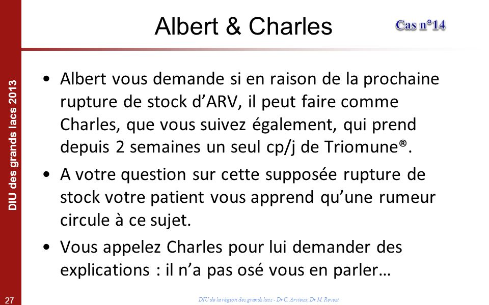 27 DIU des grands lacs 2013 DIU de la région des grands lacs - Dr C. Arvieux, Dr M. Revest Albert vous demande si en raison de la prochaine rupture de