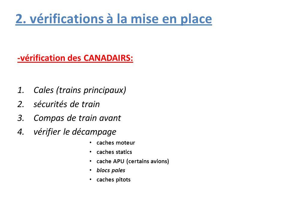 -vérification des CANADAIRS: 1.Cales (trains principaux) 2.sécurités de train 3.Compas de train avant 4.vérifier le décampage caches moteur caches statics cache APU (certains avions) blocs pales caches pitots 2.
