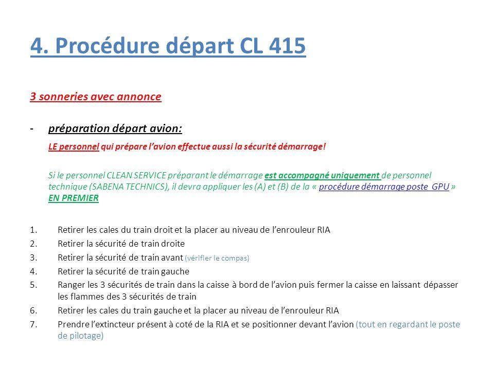 4. Procédure départ CL 415 3 sonneries avec annonce -préparation départ avion: LE personnel qui prépare lavion effectue aussi la sécurité démarrage! S