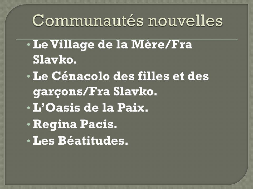 Le Village de la Mère/Fra Slavko. Le Cénacolo des filles et des garçons/Fra Slavko. LOasis de la Paix. Regina Pacis. Les Béatitudes.