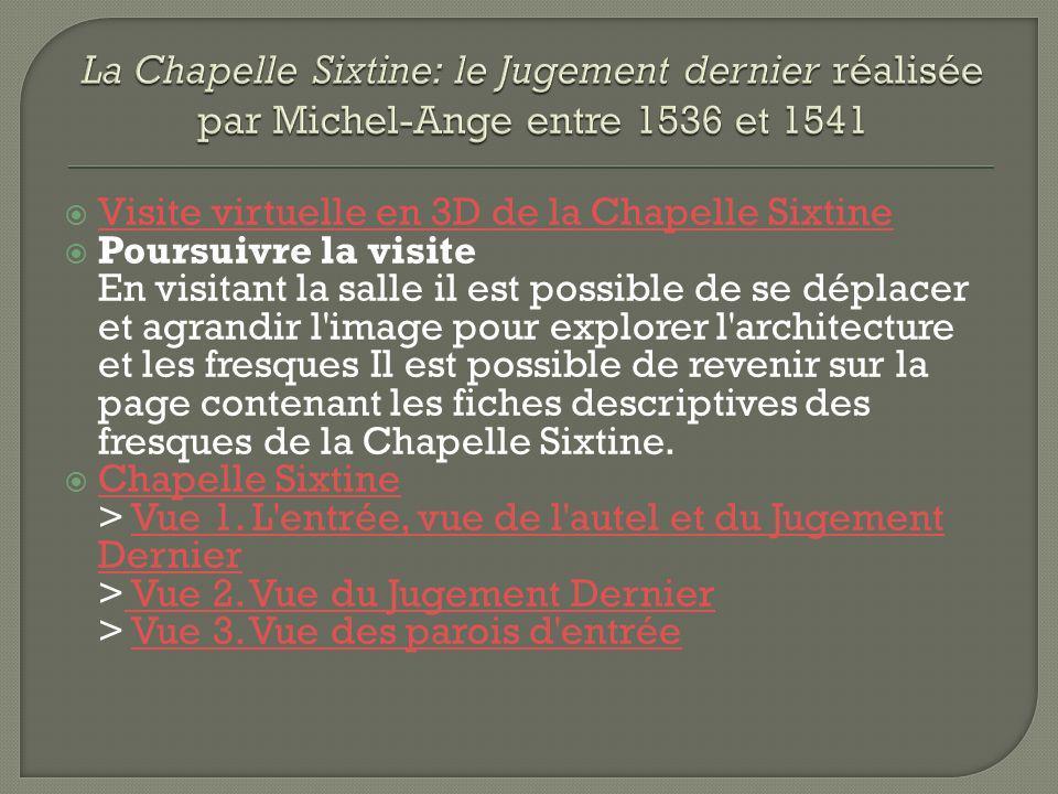 Visite virtuelle en 3D de la Chapelle Sixtine Poursuivre la visite En visitant la salle il est possible de se déplacer et agrandir l'image pour explor