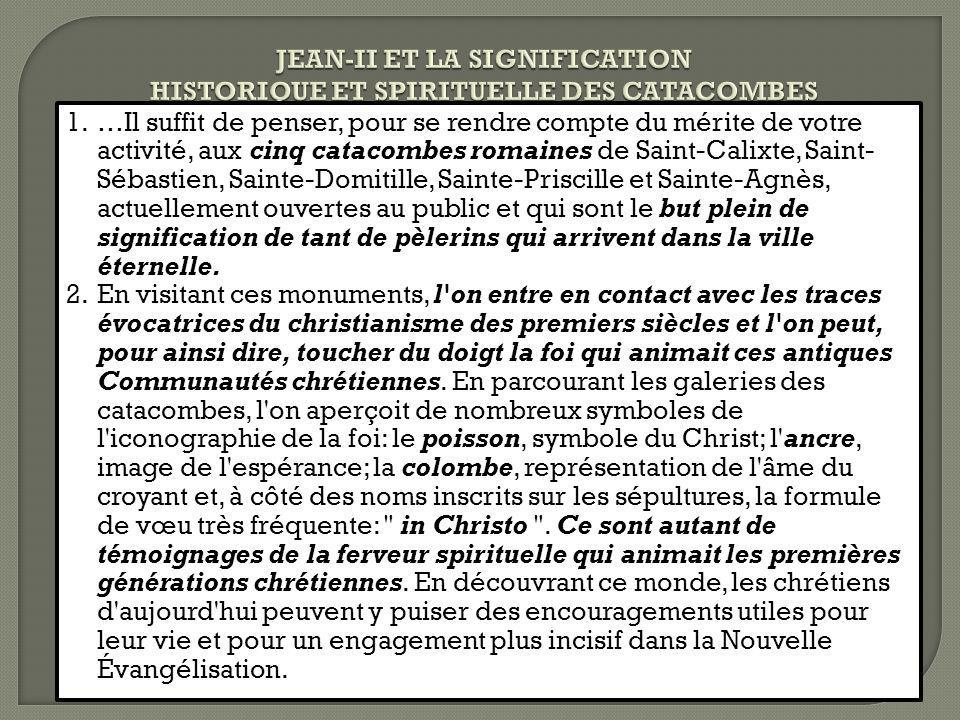 1.…Il suffit de penser, pour se rendre compte du mérite de votre activité, aux cinq catacombes romaines de Saint-Calixte, Saint- Sébastien, Sainte-Dom