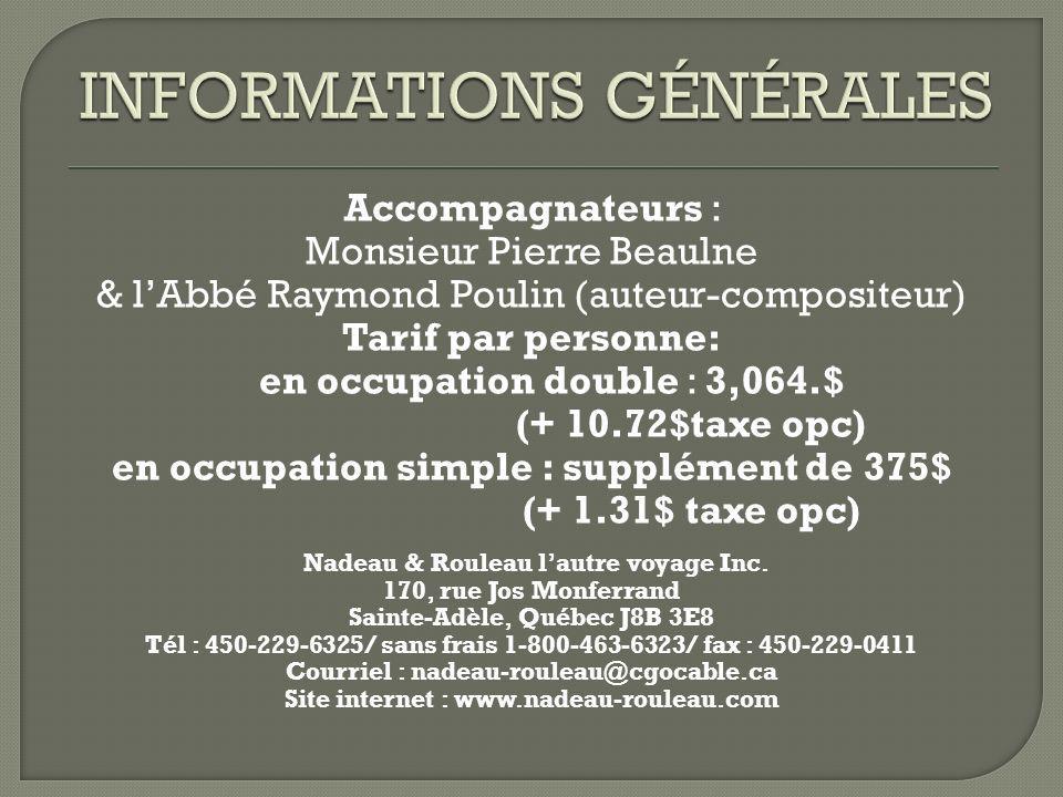 Accompagnateurs : Monsieur Pierre Beaulne & lAbbé Raymond Poulin (auteur-compositeur) Tarif par personne: en occupation double : 3,064.$ (+ 10.72$taxe