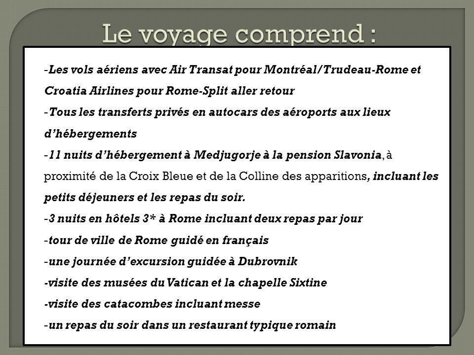 -Les vols aériens avec Air Transat pour Montréal/Trudeau-Rome et Croatia Airlines pour Rome-Split aller retour -Tous les transferts privés en autocars