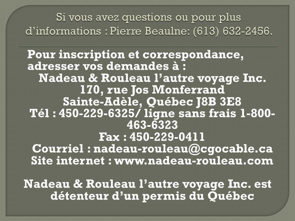 Pour inscription et correspondance, adresser vos demandes à : Nadeau & Rouleau lautre voyage Inc. 170, rue Jos Monferrand Sainte-Adèle, Québec J8B 3E8