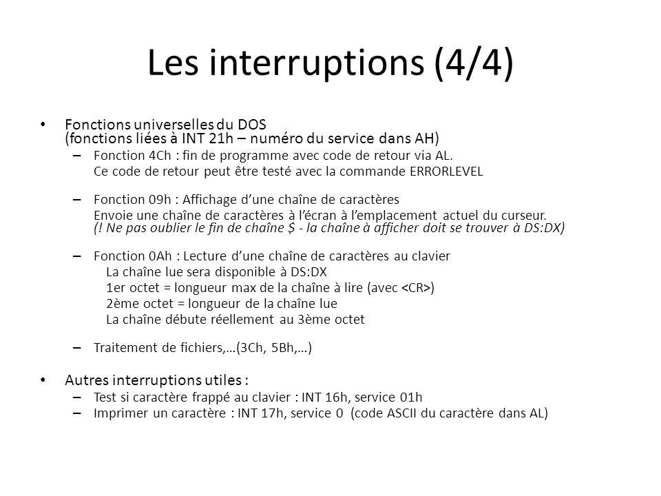 Les interruptions (4/4) Fonctions universelles du DOS (fonctions liées à INT 21h – numéro du service dans AH) – Fonction 4Ch : fin de programme avec code de retour via AL.