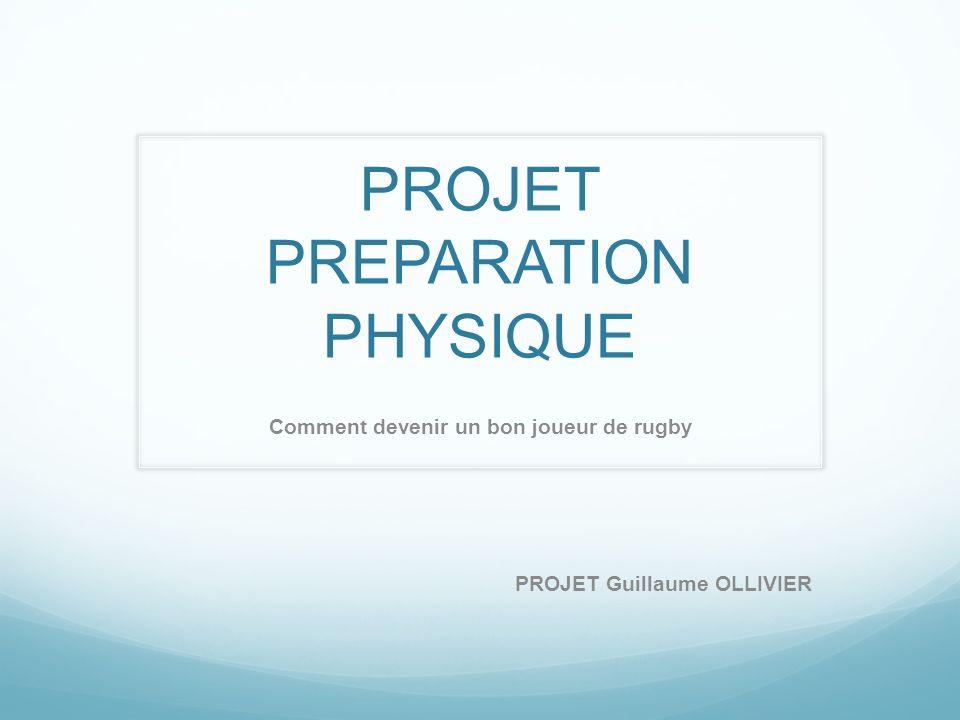 PROJET PREPARATION PHYSIQUE Comment devenir un bon joueur de rugby PROJET Guillaume OLLIVIER