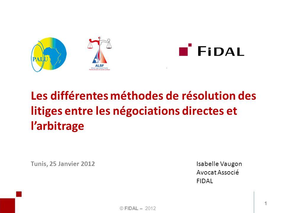 © FIDAL – 2012 Les différentes méthodes de résolution des litiges entre les négociations directes et larbitrage Tunis, 25 Janvier 2012Isabelle Vaugon