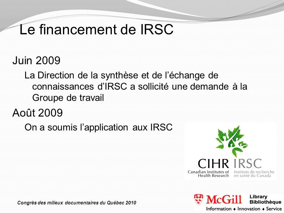 Congrès des milieux documentaires du Québec 2010 Juin 2009 La Direction de la synthèse et de léchange de connaissances dIRSC a sollicité une demande à la Groupe de travail Août 2009 On a soumis lapplication aux IRSC Le financement de IRSC
