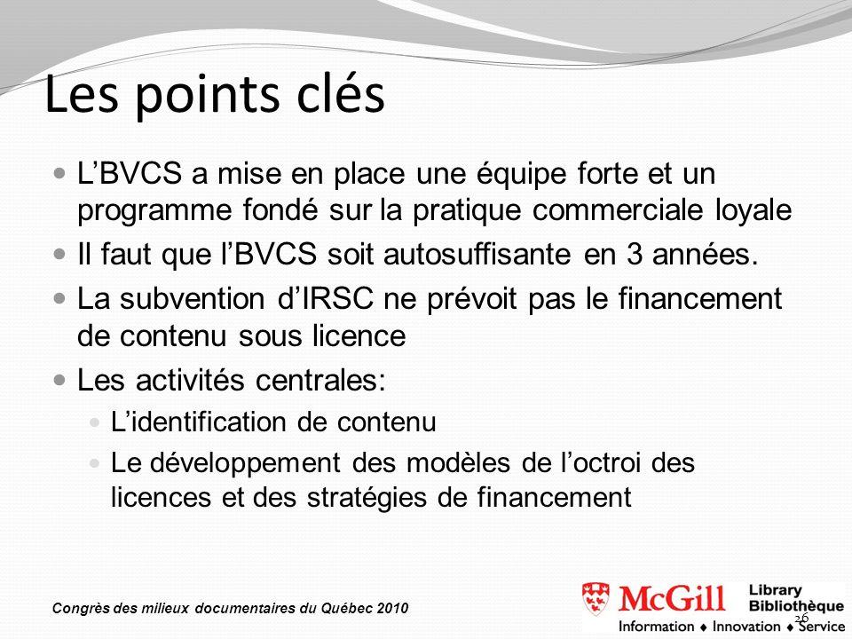 Congrès des milieux documentaires du Québec 2010 Les points clés LBVCS a mise en place une équipe forte et un programme fondé sur la pratique commerciale loyale Il faut que lBVCS soit autosuffisante en 3 années.