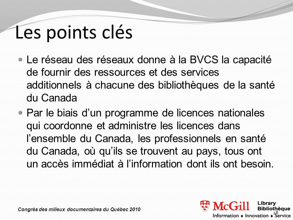 Congrès des milieux documentaires du Québec 2010 Les points clés Le réseau des réseaux donne à la BVCS la capacité de fournir des ressources et des se