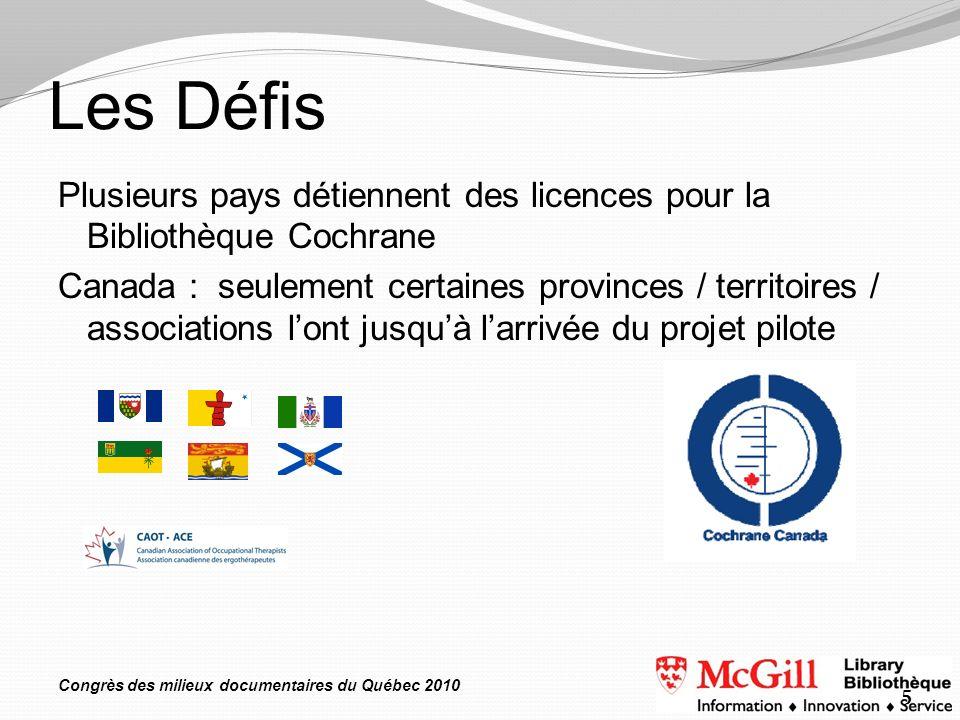 Congrès des milieux documentaires du Québec 2010 Les Défis Plusieurs pays détiennent des licences pour la Bibliothèque Cochrane Canada : seulement cer
