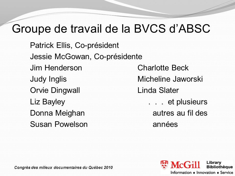 Congrès des milieux documentaires du Québec 2010 Patrick Ellis, Co-président Jessie McGowan, Co-présidente Jim Henderson Charlotte Beck Judy InglisMic