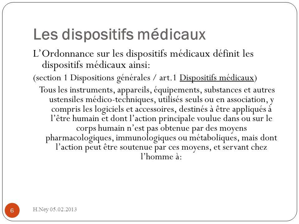 Les dispositifs médicaux H.Ney 05.02.2013 6 LOrdonnance sur les dispositifs médicaux définit les dispositifs médicaux ainsi: (section 1 Dispositions g