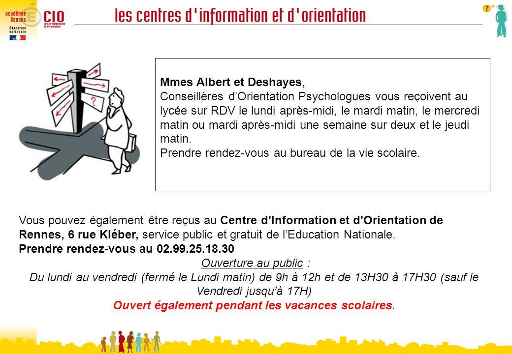Mmes Albert et Deshayes, Conseillères dOrientation Psychologues vous reçoivent au lycée sur RDV le lundi après-midi, le mardi matin, le mercredi matin