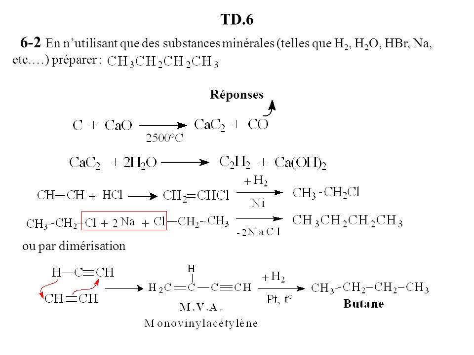 TD.6 6-2 En nutilisant que des substances minérales (telles que H 2, H 2 O, HBr, Na, etc.…) préparer : Réponses ou par dimérisation