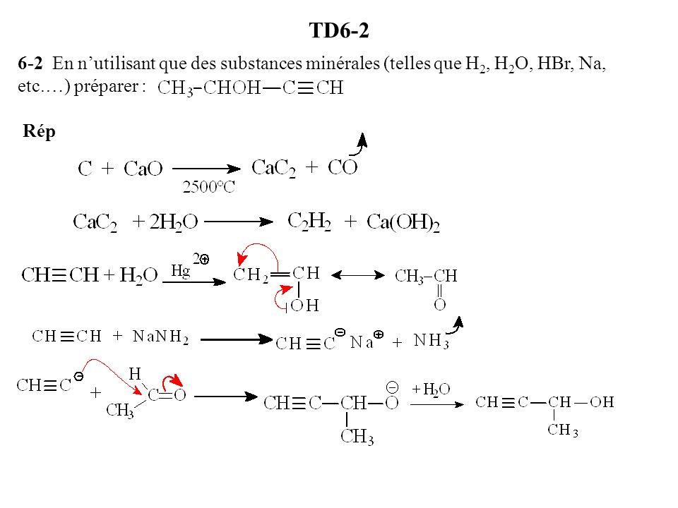 TD6-2 6-2 En nutilisant que des substances minérales (telles que H 2, H 2 O, HBr, Na, etc.…) préparer : Rép