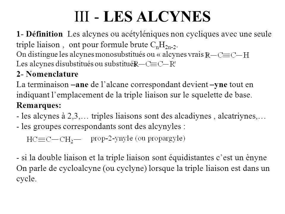 III - LES ALCYNES 1- Définition Les alcynes ou acétyléniques non cycliques avec une seule triple liaison, ont pour formule brute C n H 2n-2. On distin