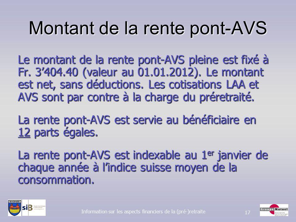 Montant de la rente pont-AVS Le montant de la rente pont-AVS pleine est fixé à Fr. 3404.40 (valeur au 01.01.2012). Le montant est net, sans déductions