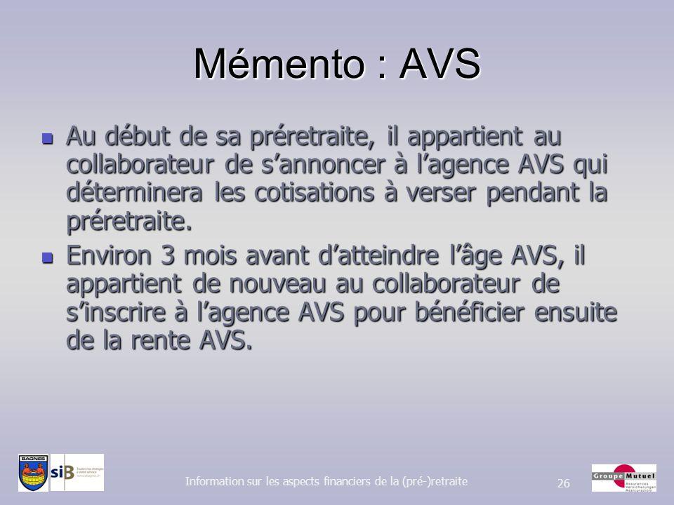 Mémento : AVS Au début de sa préretraite, il appartient au collaborateur de sannoncer à lagence AVS qui déterminera les cotisations à verser pendant l