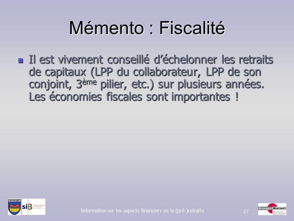 Mémento : Fiscalité Il est vivement conseillé déchelonner les retraits de capitaux (LPP du collaborateur, LPP de son conjoint, 3 ème pilier, etc.) sur