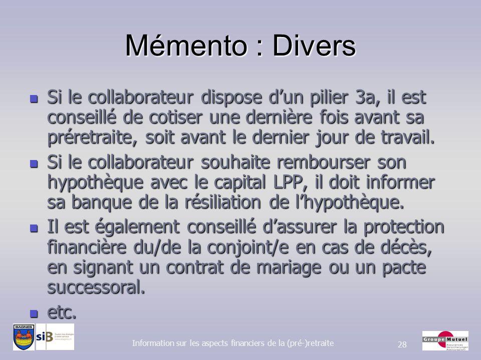 Mémento : Divers Si le collaborateur dispose dun pilier 3a, il est conseillé de cotiser une dernière fois avant sa préretraite, soit avant le dernier