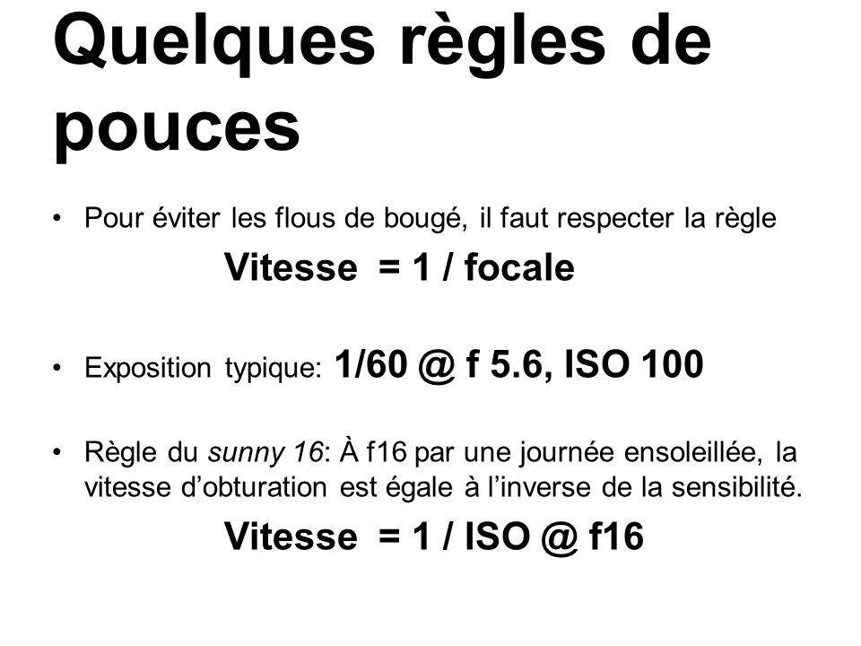 Quelques règles de pouces Pour éviter les flous de bougé, il faut respecter la règle Vitesse = 1 / focale Exposition typique: 1/60 @ f 5.6, ISO 100 Règle du sunny 16: À f16 par une journée ensoleillée, la vitesse dobturation est égale à linverse de la sensibilité.