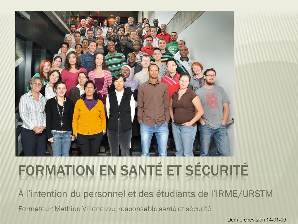 À lintention du personnel et des étudiants de lIRME/URSTM Formateur: Mathieu Villeneuve, responsable santé et sécurité Dernière révision 14-01-06